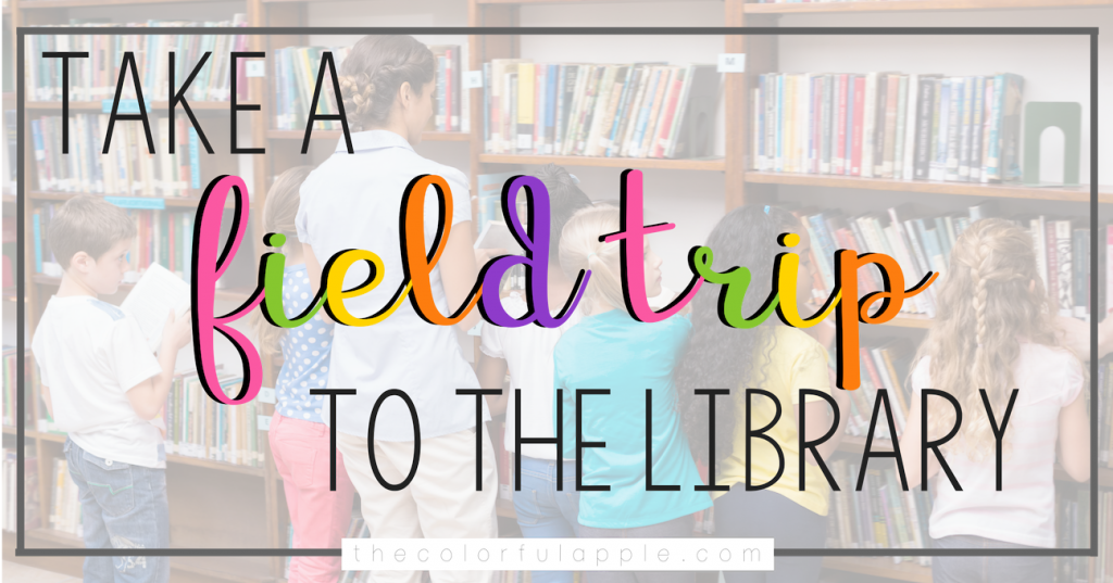 Taking students on a library field trip can have huge benefits, especially at the end of the school year.