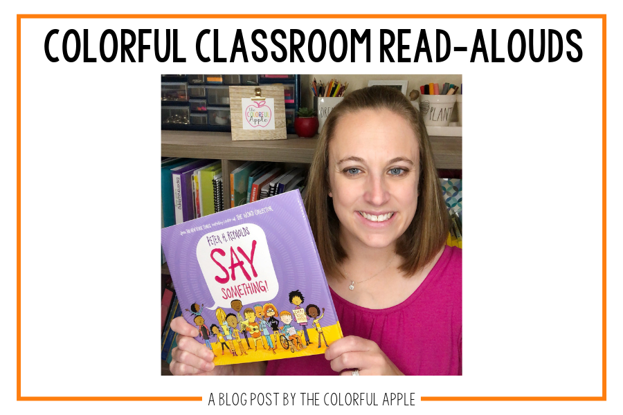 This week's Colorful Classroom Read-Aloud, Say Something, encourages your students to use their voice!