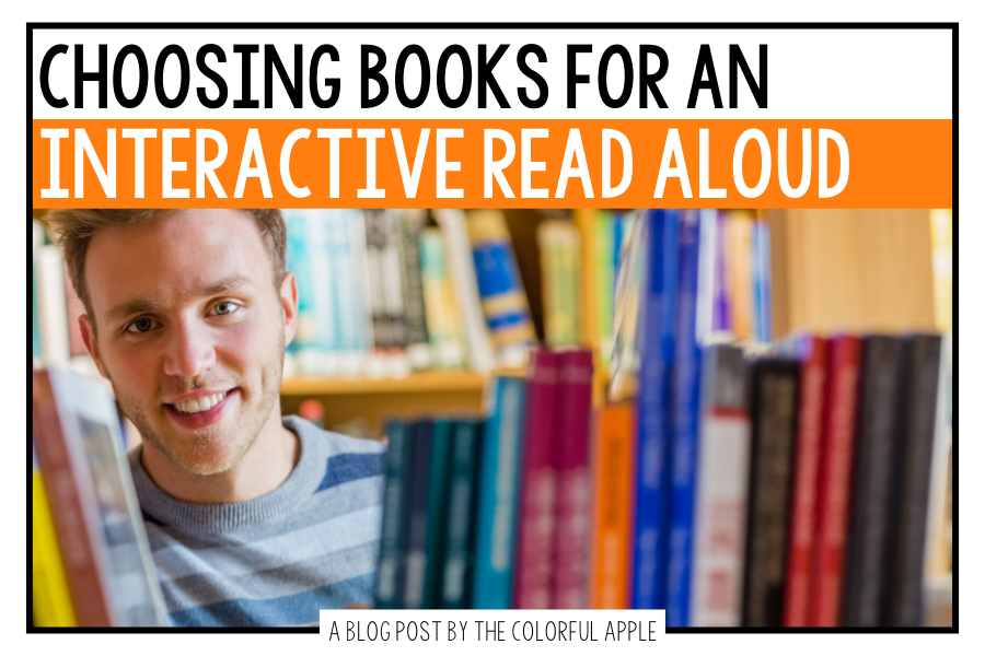 Choosing interactive read aloud books can be tricky!  Here are some guidelines for making sure that you get the best ones for your students and your lesson.