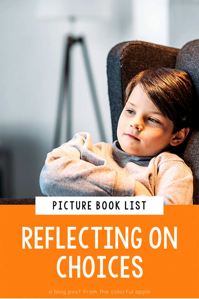 A list of picture books about reflecting on choices for your elementary classroom! Teach students important SEL skills with read-aloud books.