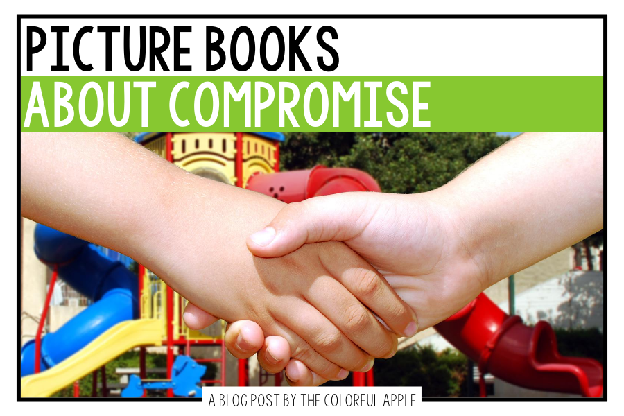 A full list of picture books about compromising.  These books are great to use as read alouds in your classroom!