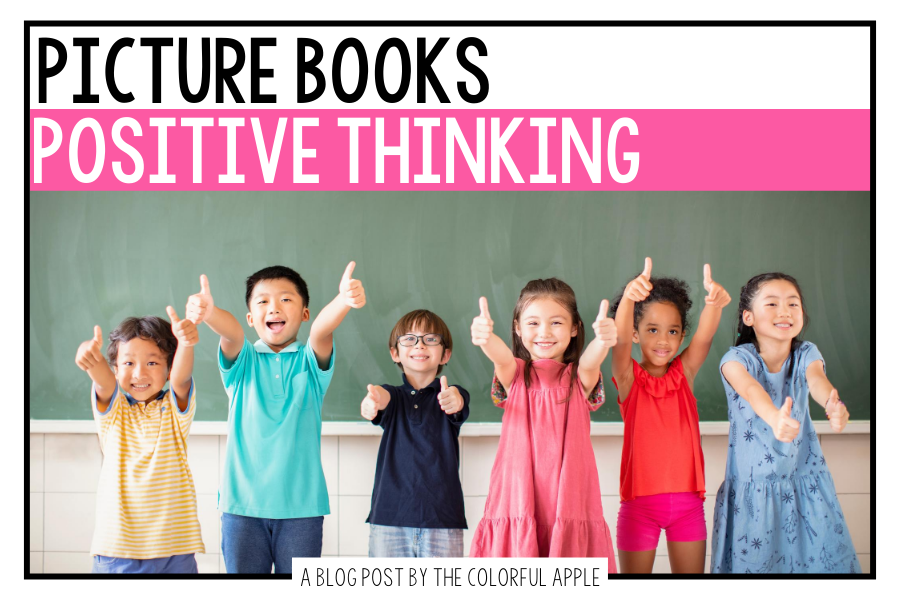 A list of picture books about positive thinking skills for kids. Great read alouds to teach SEL skills in the elementary classroom!