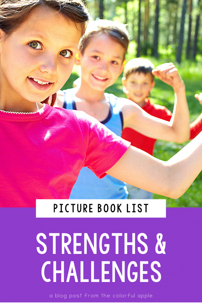 A full list of picture books about strengths and challenges for kids.  These books make great read alouds for Social Emotional Learning!